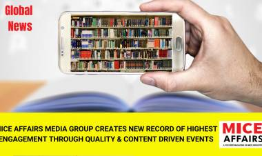 MICE AFFAIRS MEDIA GROUP CREATES NEW RECORD OF HIGHEST ENGAGEMENT THROUGH QUALITY & CONTENT DRIVEN EVENTS