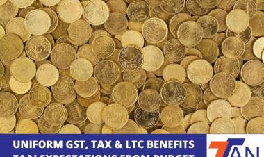 UNIFORM GST, TAX & LTC BENEFITS - TAAI EXPECTATIONS FROM BUDGET